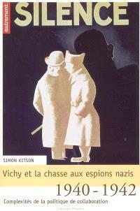 Vichy et la chasse aux espions nazis : 1940-1942 : complexités de la politique de collaboration