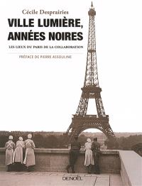 Ville lumière, années noires : les lieux du Paris de la Collaboration
