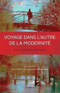 Voyage dans l'autre de la modernité  : essais d'anthropologie philosophique