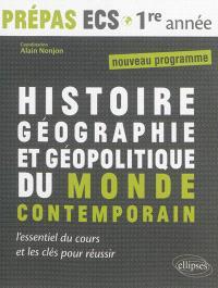 Histoire, géographie et géopolitique du monde contemporain : prépas ECS, 1re année, nouveau programme : l'essentiel du cours et les clés pour réussir