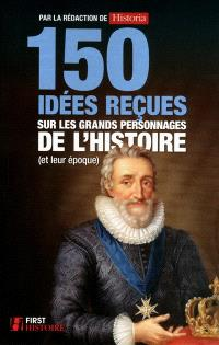 150 idées reçues sur les grands personnages de l'histoire (et leur époque)