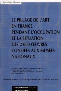 Le pillage de l'art en France pendant l'Occupation et la situation des 2000 oeuvres retrouvées et confiées aux musées nationaux