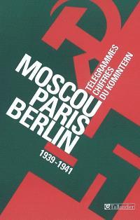 Moscou-Paris-Berlin : télégrammes chiffrés du Komintern (1939-1941)