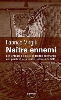 Naître ennemi : les enfants de couples franco-allemands nés pendant la Seconde Guerre mondiale