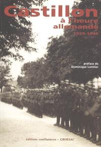 Castillon à l'heure allemande (1939-1945) : témoignages et archives