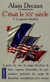C'était le XXe siècle. Volume 3, La guerre absolue : 1940-1945