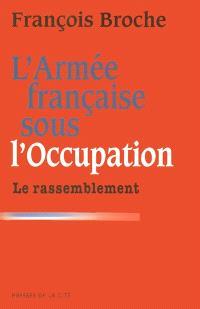 L'armée française sous l'Occupation. Volume 3, Le rassemblement