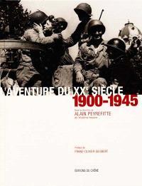 L'aventure du XXe siècle : d'après les collections et les grandes signatures du Figaro. Volume 1, 1900-1945