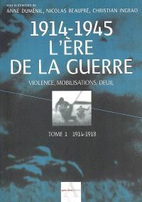 L'ère de la guerre, 1914-1945 : violence, mobilisations, deuil. Volume 1, 1914-1918