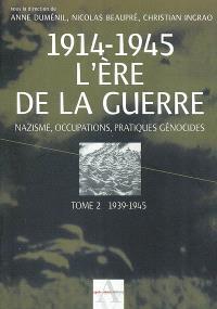 L'ère de la guerre, 1914-1945 : violence, mobilisations, deuil. Volume 2, 1939-1945