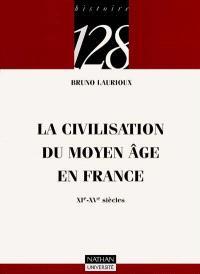 La civilisation du Moyen Age en France : XIe-XVe siècles