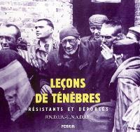 Leçons de ténèbres : résistants et déportés (1940-1945)