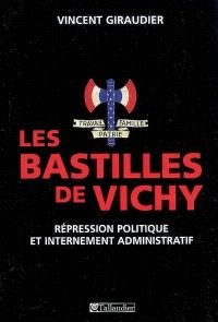 Les bastilles de Vichy : répression politique et internement administratif, 1940-1944