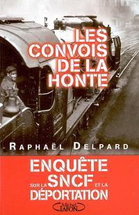 Les convois de la honte : enquête sur la SNCF et la déportation (1941-1945)