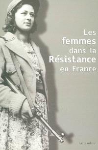 Les femmes dans la Résistance en France : actes du colloque international de Berlin, 8-10 octobre 2001