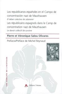 Les républicains espagnols dans le camp de concentration nazi de Mauthausen : le devoir collectif de survivre = Los republicanos espanoles en el campo de concentracion nazi de Mauthausen : el deber colectivo de sobrevivir