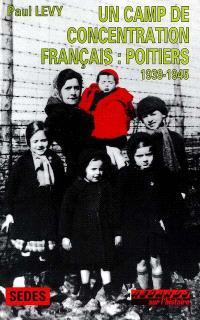 Un camp de concentration français : Poitiers : 1939-1945