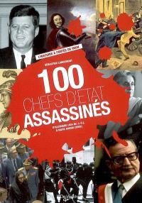 100 chefs d'Etat assassinés : d'Alcibiade (404 av. J.-C.) à Rafic Hariri (2005)