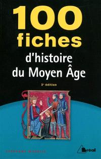 100 fiches d'histoire du Moyen Age