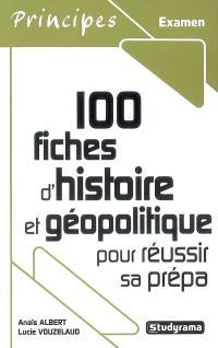 100 fiches d'histoire et géopolitique pour réussir sa prépa