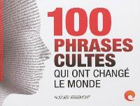 100 phrases cultes qui ont changé le monde