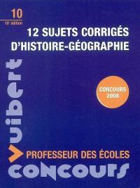 12 sujets corrigés d'histoire-géographie : concours 2008