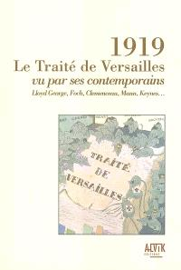 1919, le traité de Versailles vu par ses contemporains : Llyod George, Foch, Clémenceau, Mann, Keynes...