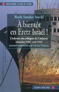 A bientôt en Heretz Israël : l'odyssée des réfugiés de l'Atlantic : décembre 1939-avril 1942