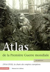 Atlas de la Première Guerre mondiale : 1914-1918, la chute des empires européens