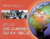 Atlas des guerres du XXe siècle