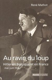 Au ravin du loup : Hitler en Belgique et en France, mai-juin 1940