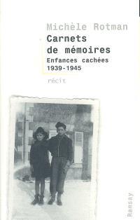 Carnets de mémoires : enfances cachées 1939-1945
