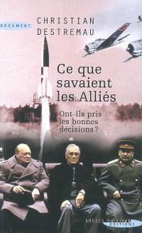 Ce que savaient les Alliés : ont-ils pris les bonnes décisions ?