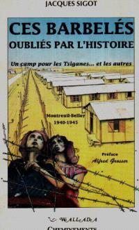 Ces barbelés oubliés par l'histoire : un camp pour les Tsiganes... et les autres, Montreuil-Bellay, 1940-1945