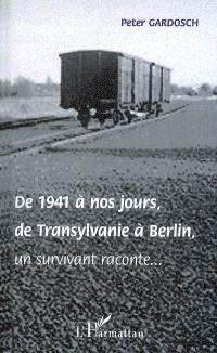 De 1941 à nos jours, de Transylvanie à Berlin, un survivant raconte...