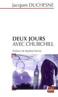 Deux jours avec Churchill : Londres, 21 octobre 1940, Paris, 11 novembre 1944