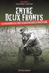 Entre deux fronts : les incorporés de force alsaciens dans la Waffen-SS. Volume 2