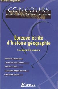 Epreuve écrite d'histoire-géographie. Volume 2, Composante majeure