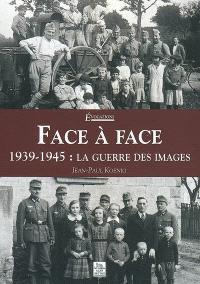 Face à face : 1939-1945, la guerre des images