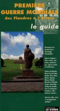 Guide de la Première Guerre mondiale : des Flandres à l'Alsace