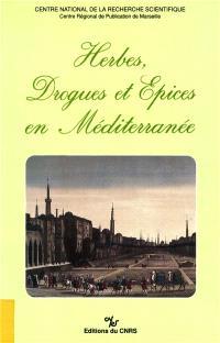 Herbes, drogues et épices en Méditerranée : histoire, anthropologie, économie du Moyen Age à nos jours