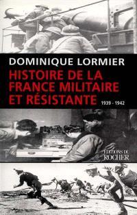 Histoire de la France militaire et résistante. Volume 1, 1939-1942