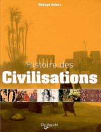 Histoire des civilisations : grandeur et décadence de plus de 60 civilisations qui ont façonné notre planète