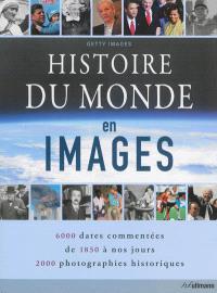 Histoire du monde en images : 6.000 dates commentées de 1850 à nos jours, 2.000 photographies historiques