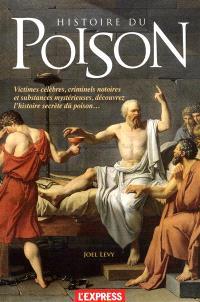 Histoire du poison : victimes célèbres, criminels notoires et substances mystérieuses, découvrez l'histoire secrète du poison...