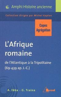 L'Afrique romaine : de l'Atlantique à la Tripolitaine (69-439 ap. J.-C.) : Capes-agrégation