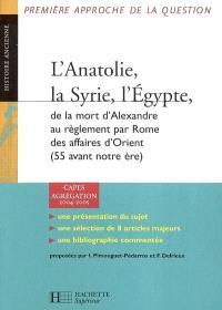 L'Anatolie, la Syrie, l'Egypte, de la mort d'Alexandre au réglement par Rome des affaires d'Orient (55 avant notre ère) : CAPES, Agrégation, 2004-2005