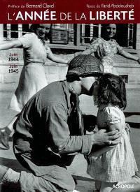 L'année de la liberté : juin 1944-juin 1945