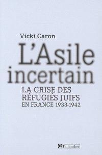 L'asile incertain : la crise des réfugiés juifs en France, 1933-1942