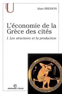 L'économie de la Grèce des cités : fin VIe-Ier siècle a. C.. Volume 1, Les structures et la production